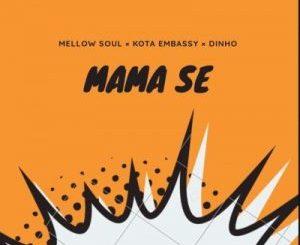 Kota Embassy – Mama Se Ft. Mellow Soul & Dinho
