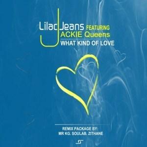 Lilac Jeans, Jackie Queens – What Kind Of Love Remix (Mr KG Soul Remix)