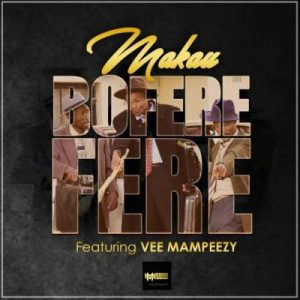 Makau – Boferefere Ft. Vee Mampeezy (Prod by Dr Tawand)