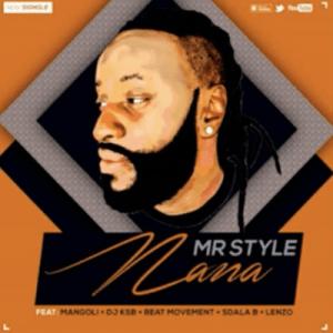 Mr Style – Nana Ft. Mangoli, DJ Ksb, Beat Movement, Sdala B & DJ Lenzo