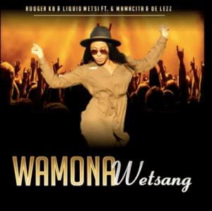 Rodger KB & Liquid Metsi – Wamona Wetsang Ft. G Mamacita & De Lezz