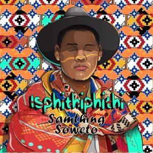 Samthing Soweto – Isphithiphithi (Album Tracklist)
