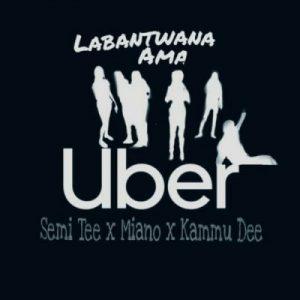 Semi Tee, Miano, Kammu Dee – Labantwana Ama Uber (Radio Mix)
