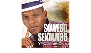 Sgwebo Sentambo – Yekani Umona