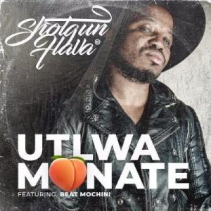 ShotGun Flava – Utlwa Monate Ft. Beatmochini