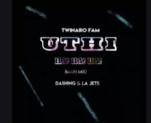 Twinaro Fam, Dashing & La Jets – Uthi Ha! Ha! (Main Mix)