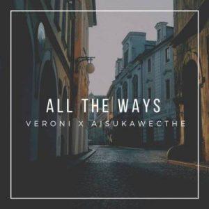 Veroni x AisukaWeCthe – All The Ways