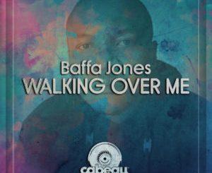 Baffa Jones – Walking Over Me (Original Mix)
