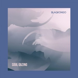 Blaqkongo – Soul Gazing