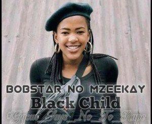 Bobstar no Mzeekay – Black Child [R.I.P Uyinene]