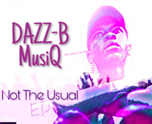 DAZZ-B MusiQ – Not The Usual