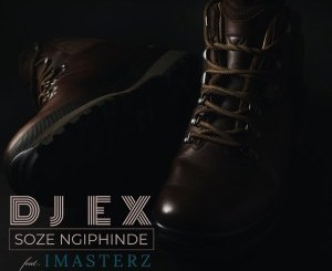 DJ EX – Soze Ngiphinde (feat. Imasterz)