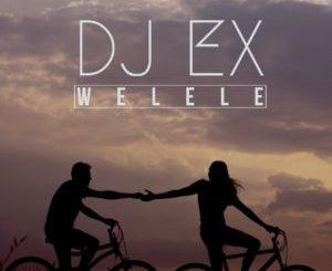 DJ Ex – Welele