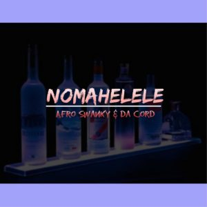 Da Cord & Afro Swanky – Nomahelele (Afro Tech Mix)