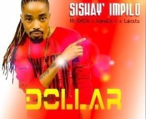 Dollar – Sishay' Impilo Ft. Emza, Kamaczza & Lakosta