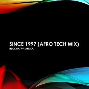 Hlokwa Wa Afrika – Since 1997 (Afro Tech Mix)
