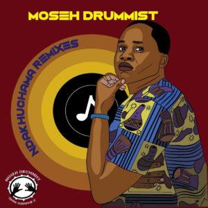 Moseh Drummist – Ndakuchama (XtetiQsoul Remix)