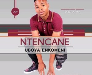 Ntencane – Uboya Enkomeni Mp3 Download