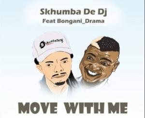 Skhumba De Dj – Move With Me (Original Mix) Ft. Bongani Drama