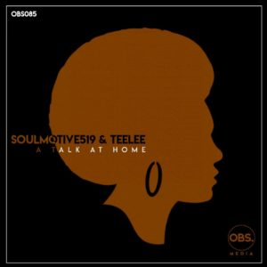 SoulMotive519 & Teelee – A Talk at Home (Original Mix)