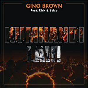 Gino Brown – Kumnandi La !!! Ft. Rich & Sdizo
