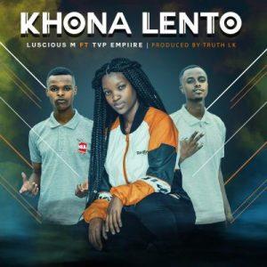 Luscious M – Khona Lento Ft. TVP Empiire