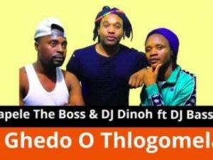 Mapele The Boss & Dj Dinoh – Ghedo O Thlogomela Ft. DJ Basseq