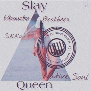 Ubuntu Brothers & Native Soul – Slay Queen Ft. Siko