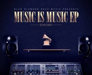 Echo Deep – Music Is Music