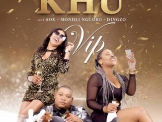 Khu – VIP Ft. DJ Sox, Mondli Ngcobo & Dingzo [MP3]