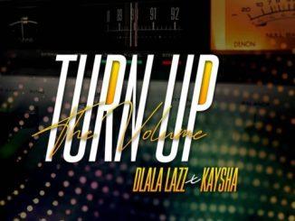 Dlala Lazz – Turn Up the Volume Ft. Kaysha