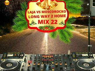 Laja Vs MoscoRocko – Long Way To Home Mix 22