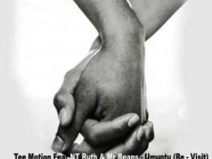 Tee Motion Ft. NT Ruth & Mr Beans – Umuntu (Re-Visit)
