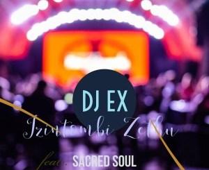 DJ EX ft Sacred Soul – Izintombi Zethu (Extended Mix)