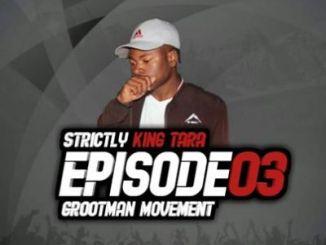 DJ King Tara – Strictly King Tara Episode 3 (Grootman Movement)