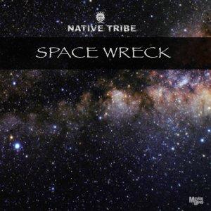 Native Tribe – Space Wreck (Original Mix)
