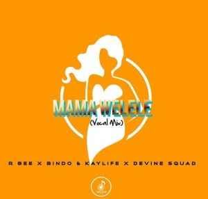 R-bee & Bindo & KayLife – Mama Yelele (Vocal Mix) Ft. Devine SquaD