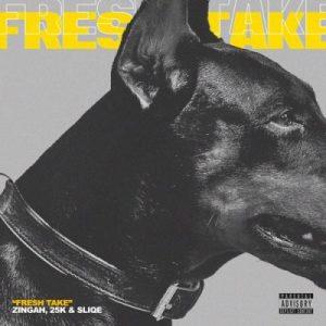 Zingah – Fresh Take Ft. 25K & DJ Sliqe [MP3]