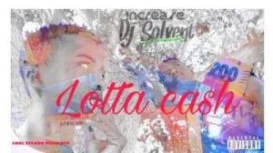 Increase & Deejay Solvent – Lotta Cash