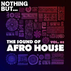 Nothing But… The Sound of Afro House, Vol. 03