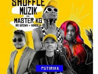 Shuffle Muzik – Putirika Ft. Niniola, Master KG and Mr Brown