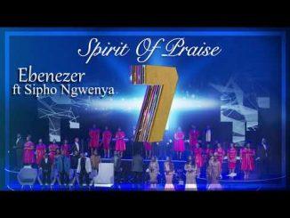 Spirit Of Praise ft Sipho Ngwenya – Ebenezer