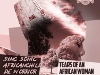 Sync Sonic & AfricanChild De Worrior – Tears Of An African Woman (Afro Mix)