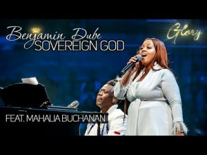 Benjamin Dube – Sovereign God Ft. Mahalia Buchanan
