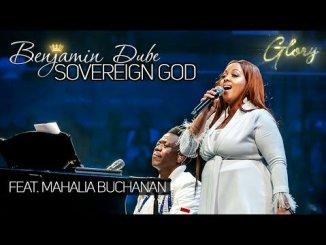Benjamin Dube – Sovereign God Ft. Mahalia Buchanan