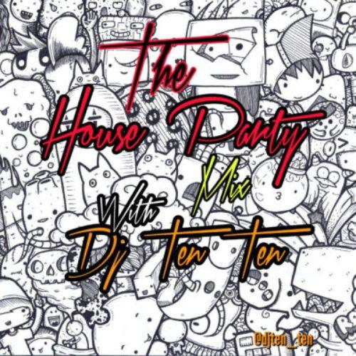 Dj Ten Ten – The House Party Mix
