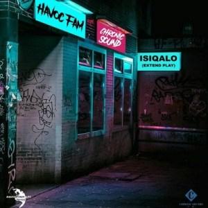 Havoc Fam & Chronic Sound – Siqeshiwe