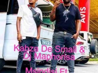 Kabza De Small & Dj Maphorisa – Msindisi Ft. Nomcebo