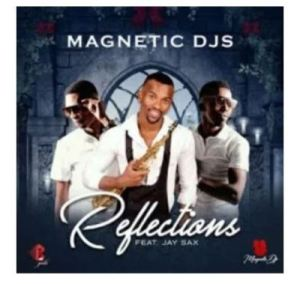 Magnetic Djs – Reflections Ft. Jay Sax