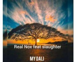Real Nox – My Dali Ft. Slaughter